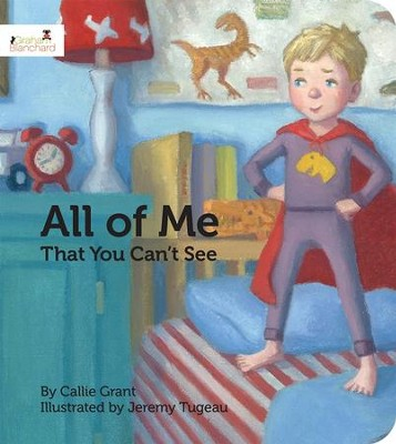 All of Me That You Can't See  -     By: Callie Grant     Illustrated By: Jeremy Tugeau