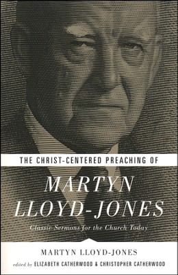 The Christ-Centered Preaching of Martyn Lloyd-Jones: Classic Sermons for the Church Today  -     Edited By: Elizabeth Catherwood, Christopher Catherwood     By: Martyn Lloyd-Jones