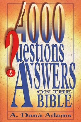 4000 Questions & Answers on the Bible   -     By: A. Dana Adams
