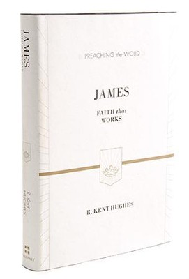 James: Faith That Works (Preaching the Word)  -     By: R. Kent Hughes
