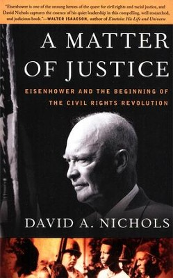 A Matter of Justice: Eisenhower and the Beginning of the Civil Rights Revolution  -     By: David A. Nichols