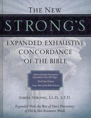 The New Strong's Expanded Exhaustive Concordance of the Bible  -