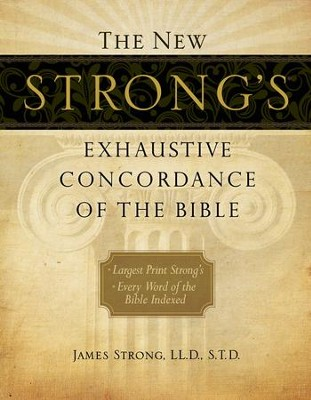 The New Strong's Exhaustive Concordance of the Bible, Large-Print Edition  -