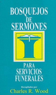 Bosquejos de Sermones para Servicios Funerales/Sermon Outlines for Funeral Services, Spanish Edition  -     By: Charles R. Wood