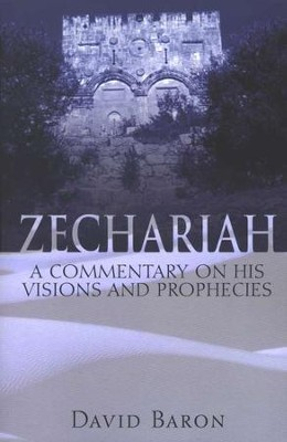 Zechariah: A Commentary on His Visions and Prophecies   -     By: David Baron