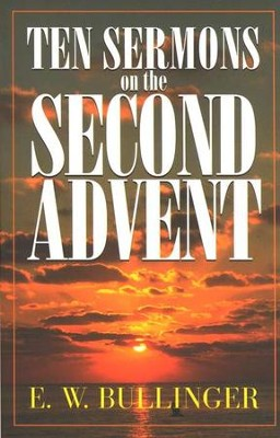 Ten Sermons on the Second Advent  -     By: E.W. Bullinger