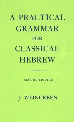 A Practical Grammar for Classical Hebrew  Second Edition  -     By: J. Weingreen