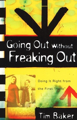 Going Out Without Freaking Out: Doing It Right from the First Hello   -     By: Tim Baker