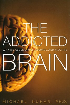 The Addicted Brain: Why We Abuse Drugs, Alcohol, and Nicotine  -     By: Michael Kuhar