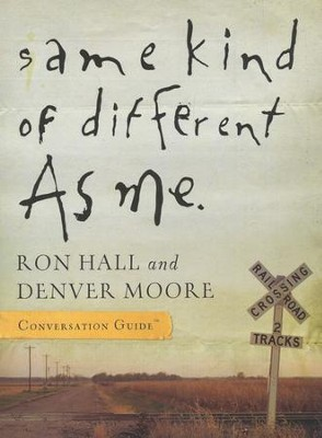 Same Kind of Different As Me: Conversation Guide  -     By: Ron Hall, Denver Moore