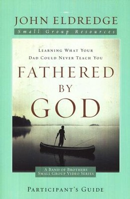 Fathered by God Participant's Guide  -     By: John Eldredge
