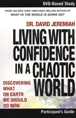 Living With Confidence in a Chaotic World -  Participant's Guide: What on Earth Should We Do Now  -     By: Dr. David Jeremiah