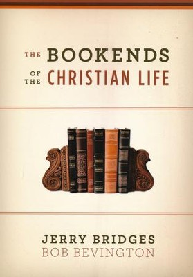 The Bookends of the Christian Life   -     By: Jerry Bridges, Bob Bevington