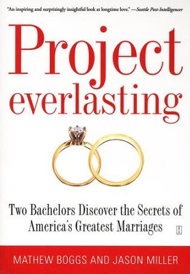 Project Everlasting: Two Bachelors Discover the Secrets of America's Greatest Marriages  -     By: Mathew Boggs, Jason Miller