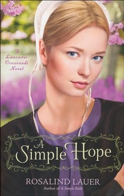 A Simple Hope, Lancaster Crossroads Series #2   -     By: Rosalind Lauer