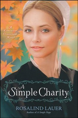 A Simple Charity, Lancaster Crossroads Series #3   -     By: Rosalind Lauer