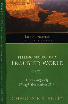 Feeling Secure in a Troubled World: Live Courageously Through Your Faith in Christ  -     By: Charles F. Stanley