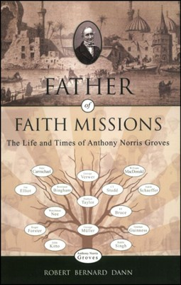 Father of Faith Missions: The Life and Times of Anthony Norris Groves, 1795-1853 (slightly imperfect)  -     By: Robert Bernard Dann