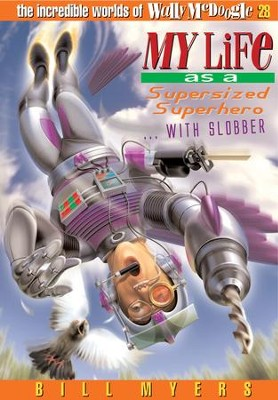 My Life as a Supersized Superhero with Slobber - eBook  -     By: Bill Myers