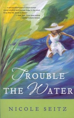 Trouble the Water  -     By: Nicole Seitz