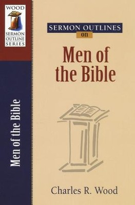Sermon Outlines on Men of the Bible   -     Edited By: Charles R. Wood