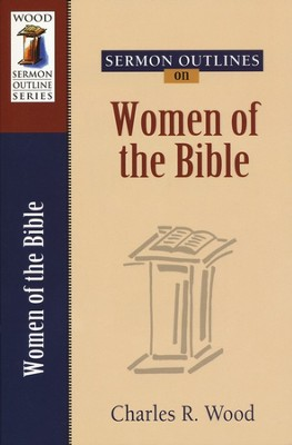 Sermon Outlines on Women of the Bible   -     Edited By: Charles R. Wood