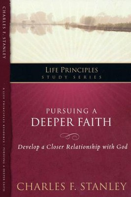 Pursuing A Deeper Faith-Life Principles Study Series Vol 19  -     By: Charles F. Stanley