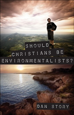 Should Christians be Environmentalists?  -     By: Dan Story