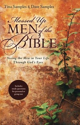Messed Up Men of the Bible: Seeing the Men in Your Life Through God's Eyes  -     By: Tina Samples