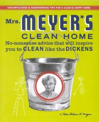 Mrs. Meyer's Clean Home: No-Nonsense Advise that Will Inspire You to Clean Like The Dickens  -     By: Thelma Meyer