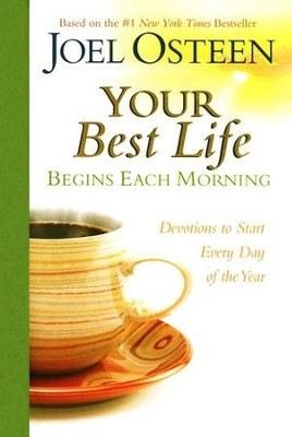 Your Best Life Begins Each Morning: Devotions to Start Every New Day of the Year  -     By: Joel Osteen