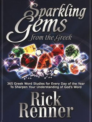 Sparkling Gems from the Greek: 365 Greek Word Studies for Every Day of the Year  -     By: Rick Renner