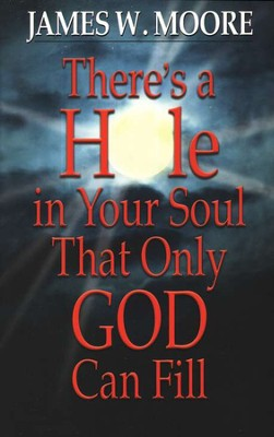 There's a Hole in Your Soul That Only God Can Fill  -     By: James W. Moore