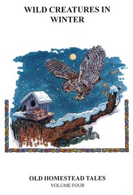 Old Homestead Tales Volume Four: Wild Creatures in Winter   -     By: Neil Wayne Northey