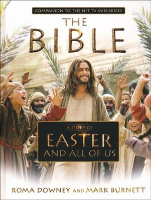 A Story of Easter and All of Us: Companion to the Hit TV Miniseries The Bible  -     By: Roma Downey, Mark Burnett