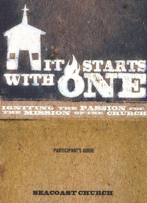 It Starts With One Participant Guide: Igniting the Passion for the Mission of the Church  -     By: Seacoast Church