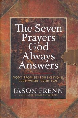 The Seven Prayers God Always Answers: God's Promises for Everyone, Everywhere, Everytime  -     By: Jason Frenn