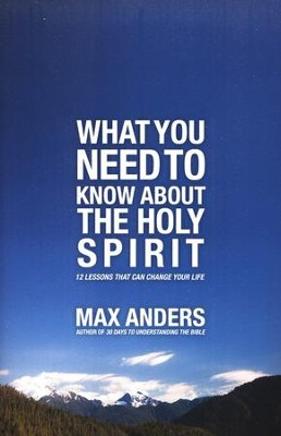 What You Need to Know About the Holy Spirt in 12 Lessons  -     By: Max Anders