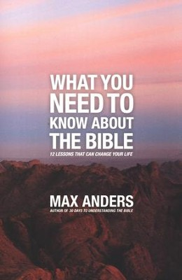 What You Need to Know About the Bible in 12  Lessons  -     By: Max Anders
