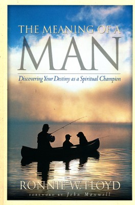 The Meaning of a Man: Discovering Your Destiny As a Spiritual Champion   -     By: Ronnie Floyd