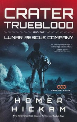 Crater Trueblood and the Lunar Rescue Company  -     By: Homer Hickam