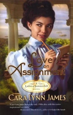 Love on Assignment, Ladies of Summerhill Series #2  -     By: Cara James