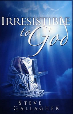 Irresistible to God  -     By: Steve Gallagher