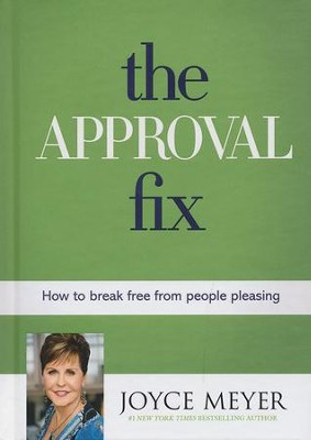 The Approval Fix: How to Break Free from People Pleasing  -     By: Joyce Meyer