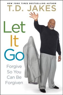 Let It Go: Forgive So You Can Be Forgiven  - Slightly Imperfect  -     By: T.D. Jakes