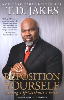 Reposition Yourself: Living Life Without Limits   -     By: T.D. Jakes