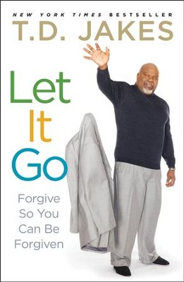 Let It Go: Forgive So You Can Be Forgiven   -     By: T.D. Jakes