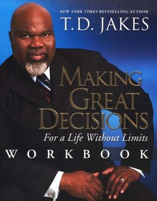 Making Great Decisions Workbook: For A Life Without Limits    -     By: T.D. Jakes
