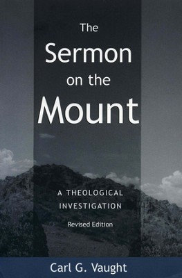 The Sermon on the Mount: A Theological Investigation    -     By: Carl G. Vaught