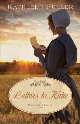 Letters to Katie, Middlefield Family Series #3  -     By: Kathleen Fuller
